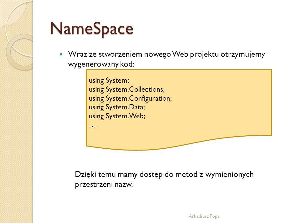 NameSpace Wraz ze stworzeniem nowego Web projektu otrzymujemy wygenerowany kod: using System; using System.Collections; using System.Configuration; us