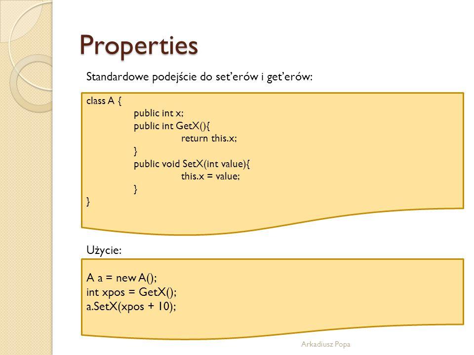 Properties Arkadiusz Popa Standardowe podejście do seterów i geterów: class A { public int x; public int GetX(){ return this.x; } public void SetX(int