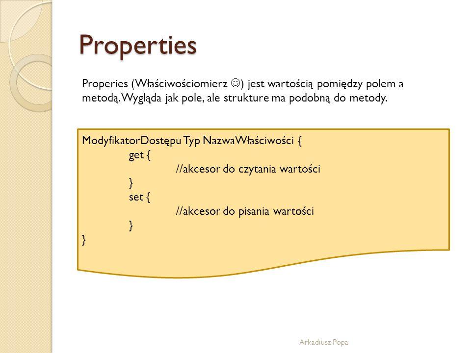 Properties Arkadiusz Popa Properies (Właściwościomierz ) jest wartością pomiędzy polem a metodą. Wygląda jak pole, ale strukture ma podobną do metody.