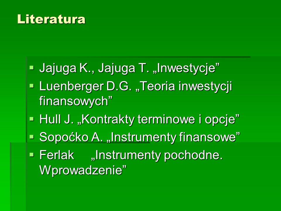 Literatura Jajuga K., Jajuga T. Inwestycje Jajuga K., Jajuga T. Inwestycje Luenberger D.G. Teoria inwestycji finansowych Luenberger D.G. Teoria inwest