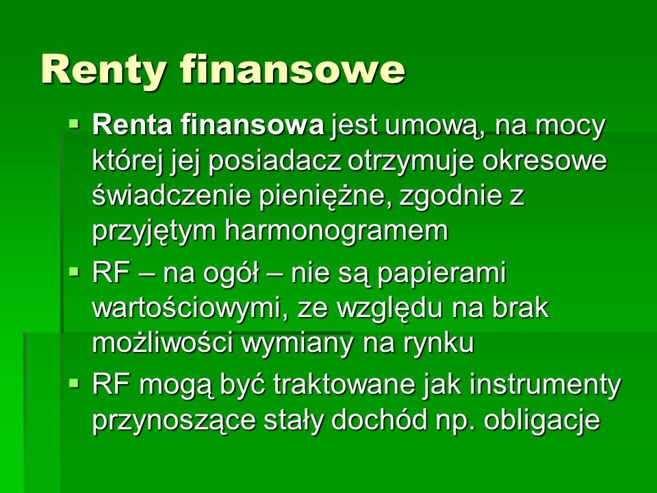 Renty finansowe Renta finansowa jest umową, na mocy której jej posiadacz otrzymuje okresowe świadczenie pieniężne, zgodnie z przyjętym harmonogramem R