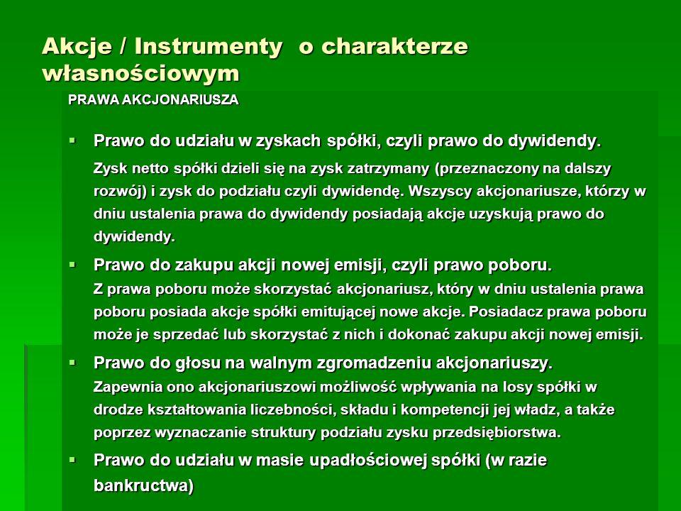 Akcje / Instrumenty o charakterze własnościowym PRAWA AKCJONARIUSZA Prawo do udziału w zyskach spółki, czyli prawo do dywidendy. Prawo do udziału w zy