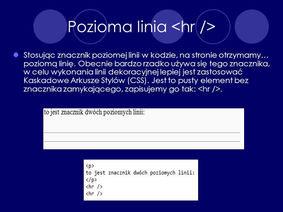 Pozioma linia Stosując znacznik poziomej linii w kodzie, na stronie otrzymamy… poziomą linię. Obecnie bardzo rzadko używa się tego znacznika, w celu w