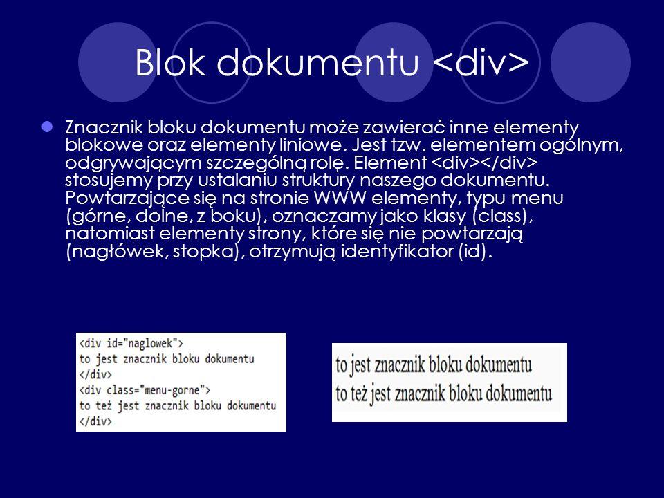 Blok dokumentu Znacznik bloku dokumentu może zawierać inne elementy blokowe oraz elementy liniowe. Jest tzw. elementem ogólnym, odgrywającym szczególn