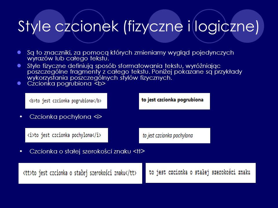 Style czcionek (fizyczne i logiczne) Są to znaczniki, za pomocą których zmieniamy wygląd pojedynczych wyrazów lub całego tekstu. Style fizyczne defini