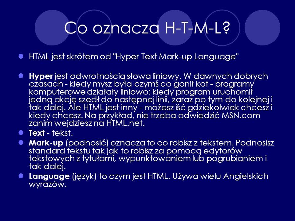 Co oznacza H-T-M-L? HTML jest skrótem od