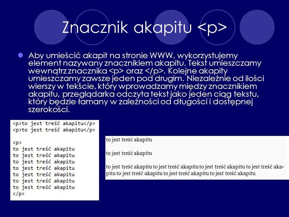 Znacznik akapitu Aby umieścić akapit na stronie WWW, wykorzystujemy element nazywany znacznikiem akapitu. Tekst umieszczamy wewnątrz znacznika oraz. K