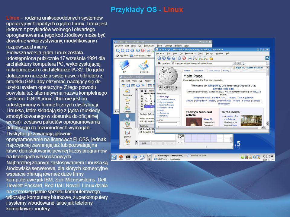 Przykłady OS - Linux Linux – rodzina uniksopodobnych systemów operacyjnych opartych o jądro Linux. Linux jest jednym z przykładów wolnego i otwartego