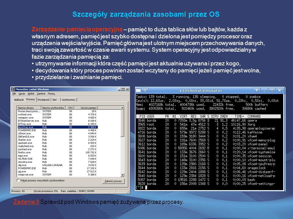 Szczegóły zarządzania zasobami przez OS Zarządzanie pamięcią operacyjną – pamięć to duża tablica słów lub bajtów, każda z własnym adresem, pamięć jest