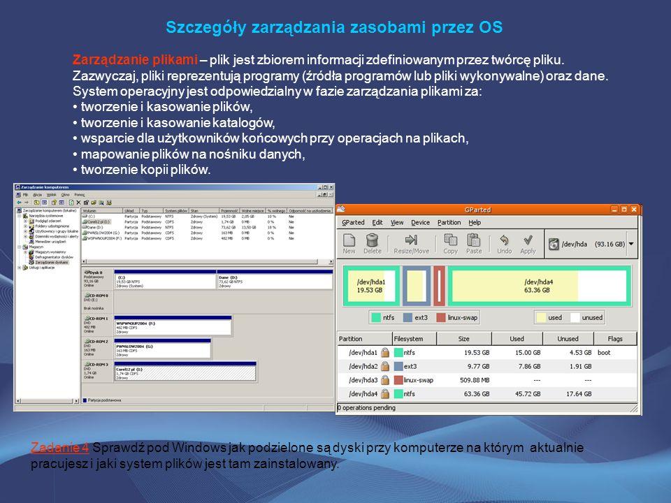 Szczegóły zarządzania zasobami przez OS Zarządzanie plikami – plik jest zbiorem informacji zdefiniowanym przez twórcę pliku. Zazwyczaj, pliki reprezen
