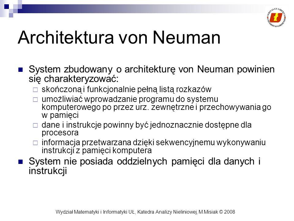 Wydział Matematyki i Informatyki UŁ, Katedra Analizy Nieliniowej, M.Misiak © 2008 Architektura von Neuman System zbudowany o architekturę von Neuman p