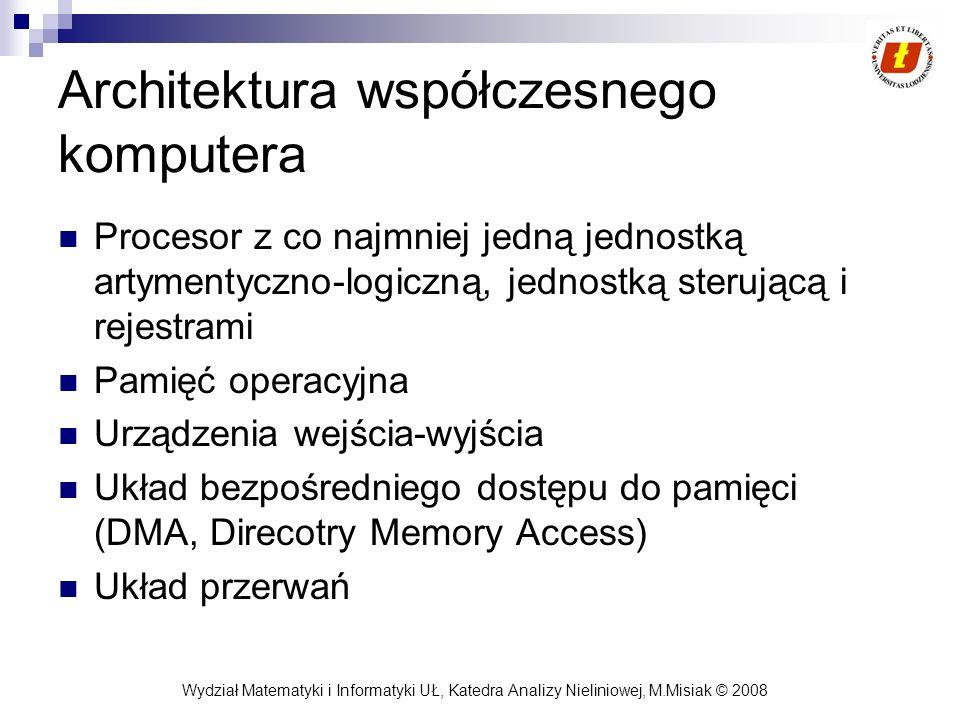 Wydział Matematyki i Informatyki UŁ, Katedra Analizy Nieliniowej, M.Misiak © 2008 Architektura współczesnego komputera Procesor z co najmniej jedną je