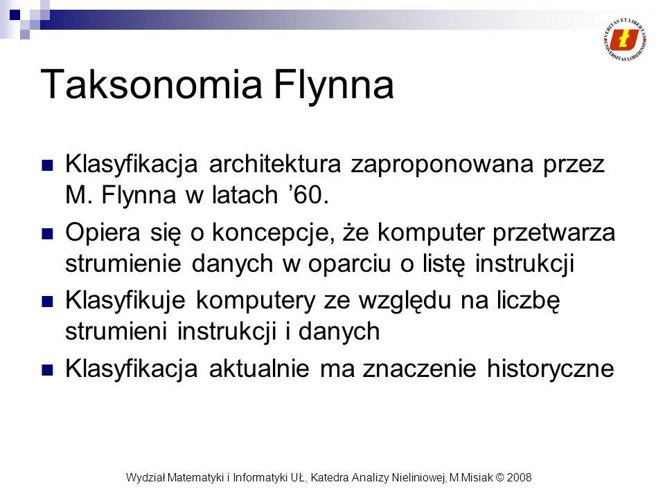 Wydział Matematyki i Informatyki UŁ, Katedra Analizy Nieliniowej, M.Misiak © 2008 Taksonomia Flynna Klasyfikacja architektura zaproponowana przez M. F