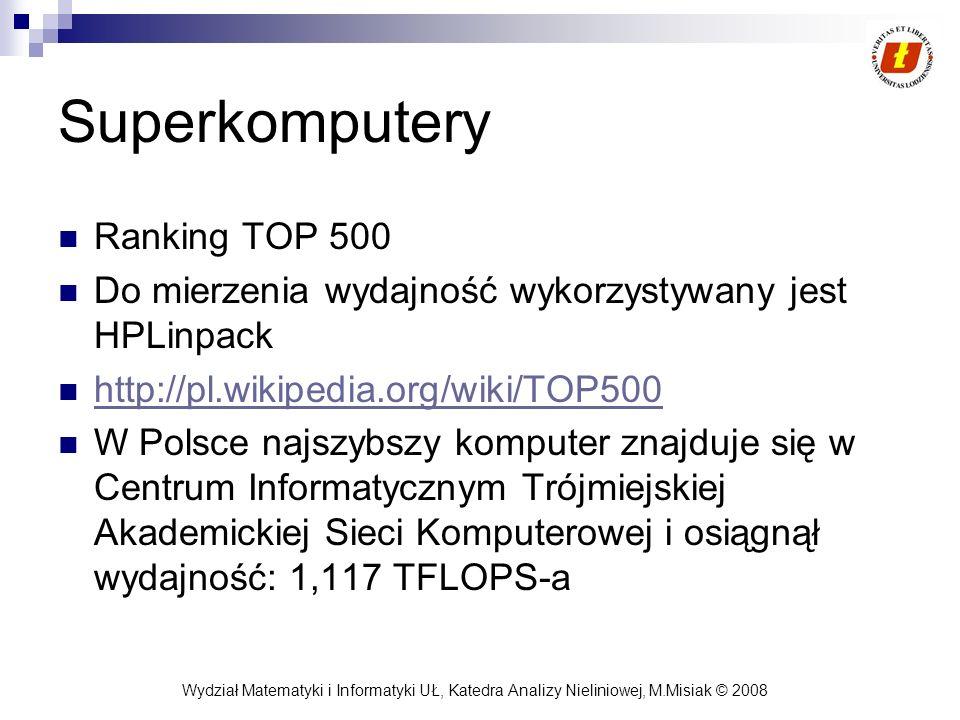 Wydział Matematyki i Informatyki UŁ, Katedra Analizy Nieliniowej, M.Misiak © 2008 Superkomputery Ranking TOP 500 Do mierzenia wydajność wykorzystywany