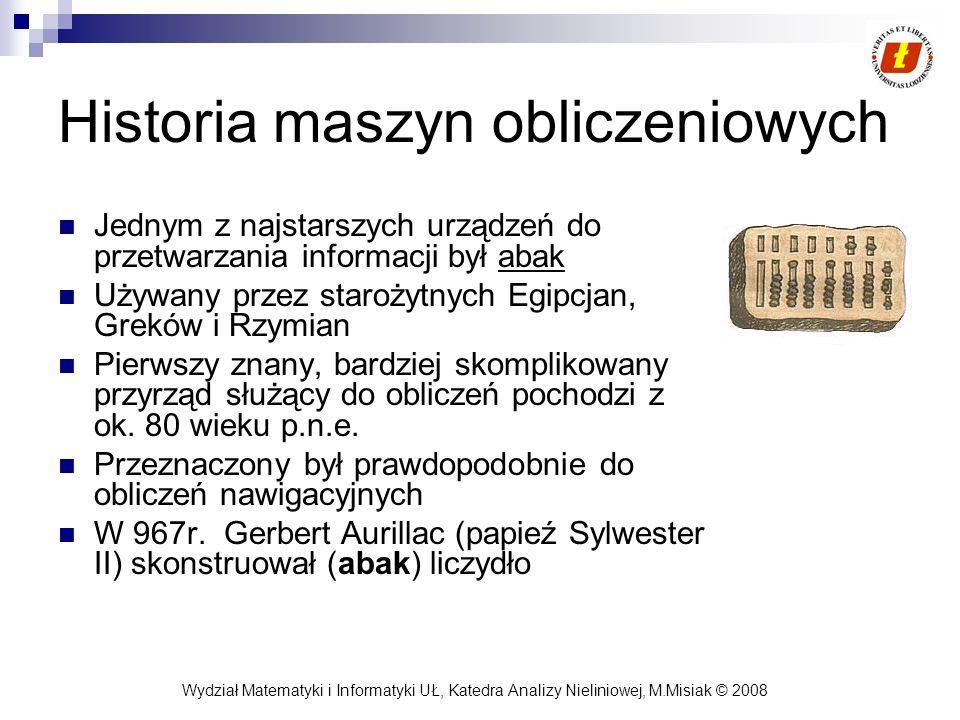 Wydział Matematyki i Informatyki UŁ, Katedra Analizy Nieliniowej, M.Misiak © 2008 Historia maszyn obliczeniowych Jednym z najstarszych urządzeń do prz
