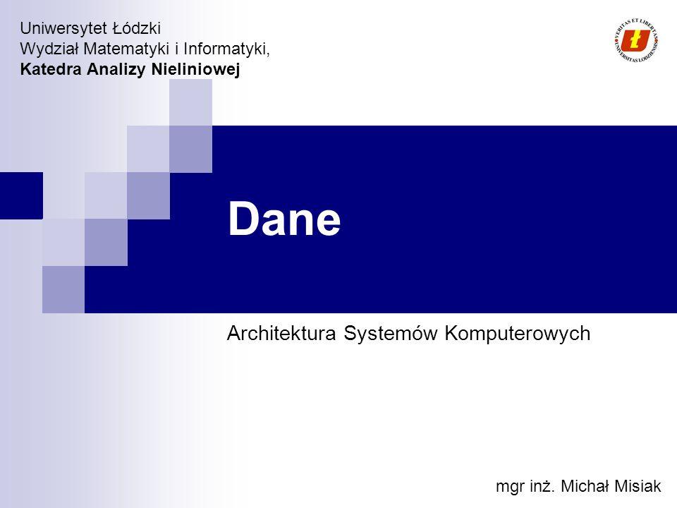 Uniwersytet Łódzki Wydział Matematyki i Informatyki, Katedra Analizy Nieliniowej Dane Architektura Systemów Komputerowych mgr inż. Michał Misiak