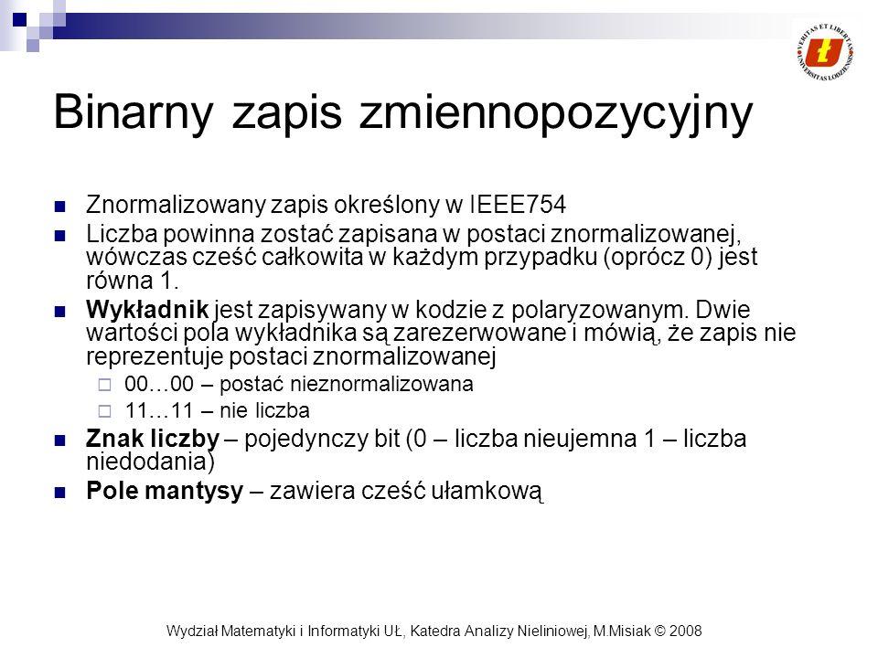 Wydział Matematyki i Informatyki UŁ, Katedra Analizy Nieliniowej, M.Misiak © 2008 Binarny zapis zmiennopozycyjny Znormalizowany zapis określony w IEEE