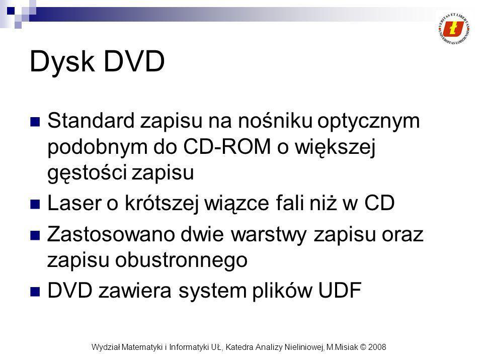 Wydział Matematyki i Informatyki UŁ, Katedra Analizy Nieliniowej, M.Misiak © 2008 Dysk DVD Standard zapisu na nośniku optycznym podobnym do CD-ROM o w