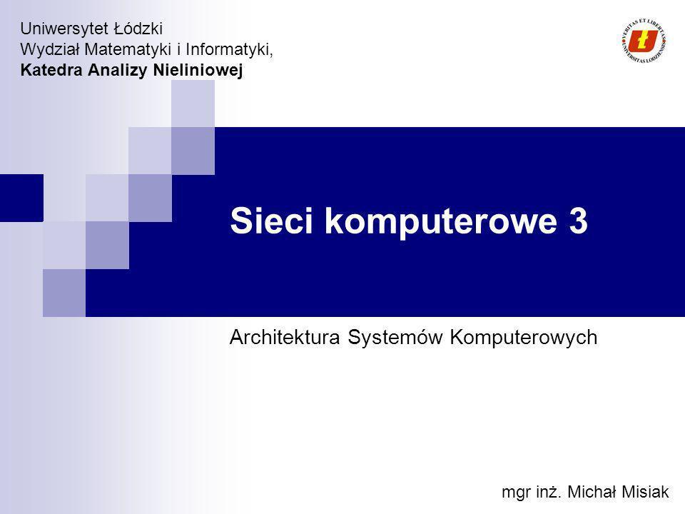 Wydział Matematyki i Informatyki UŁ, Katedra Analizy Nieliniowej, M.Misiak © 2008 Adresacja w sieciach komputerowych Adres fizyczny – jest to adres MAC (Media Access Control) Jest unikalny, identyfikuje konkretne urządzenie, nadawany jest przez producenta, Adres logiczny – adres IP Nadawany jest w zależności od tego w jakiej sieci znajduje się urządzenie