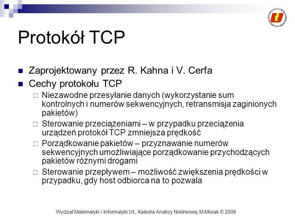 Wydział Matematyki i Informatyki UŁ, Katedra Analizy Nieliniowej, M.Misiak © 2008 Protokół TCP Zaprojektowany przez R. Kahna i V. Cerfa Cechy protokoł