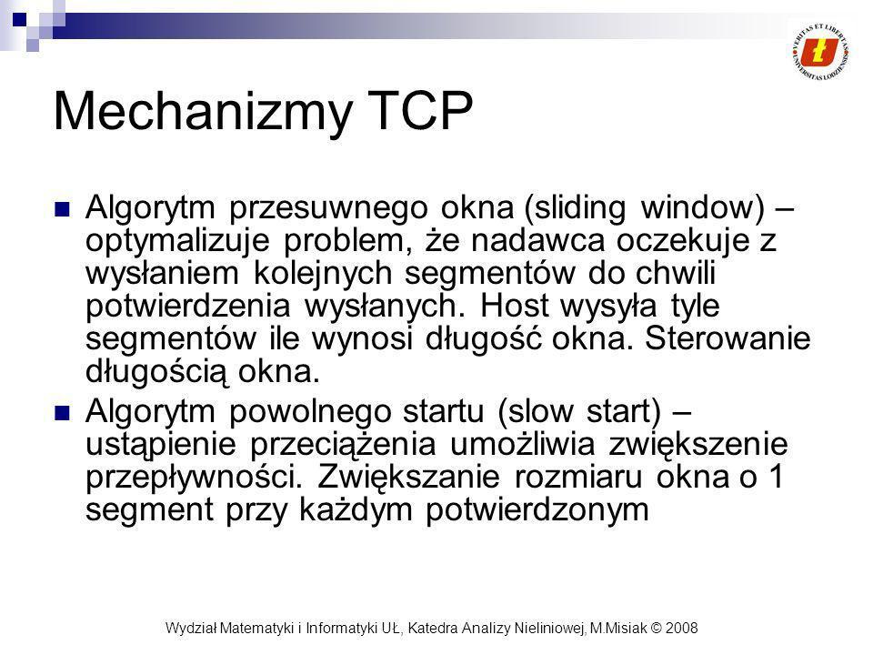 Wydział Matematyki i Informatyki UŁ, Katedra Analizy Nieliniowej, M.Misiak © 2008 Mechanizmy TCP Algorytm przesuwnego okna (sliding window) – optymali