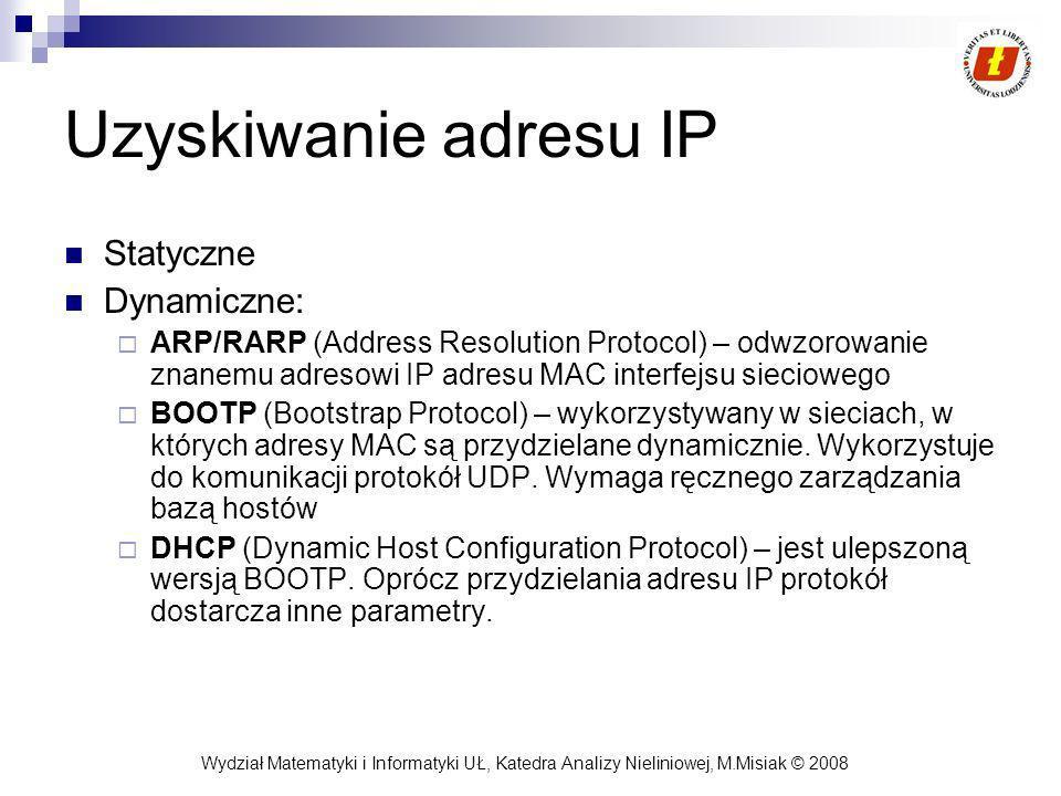 Wydział Matematyki i Informatyki UŁ, Katedra Analizy Nieliniowej, M.Misiak © 2008 Uzyskiwanie adresu IP Statyczne Dynamiczne: ARP/RARP (Address Resolu