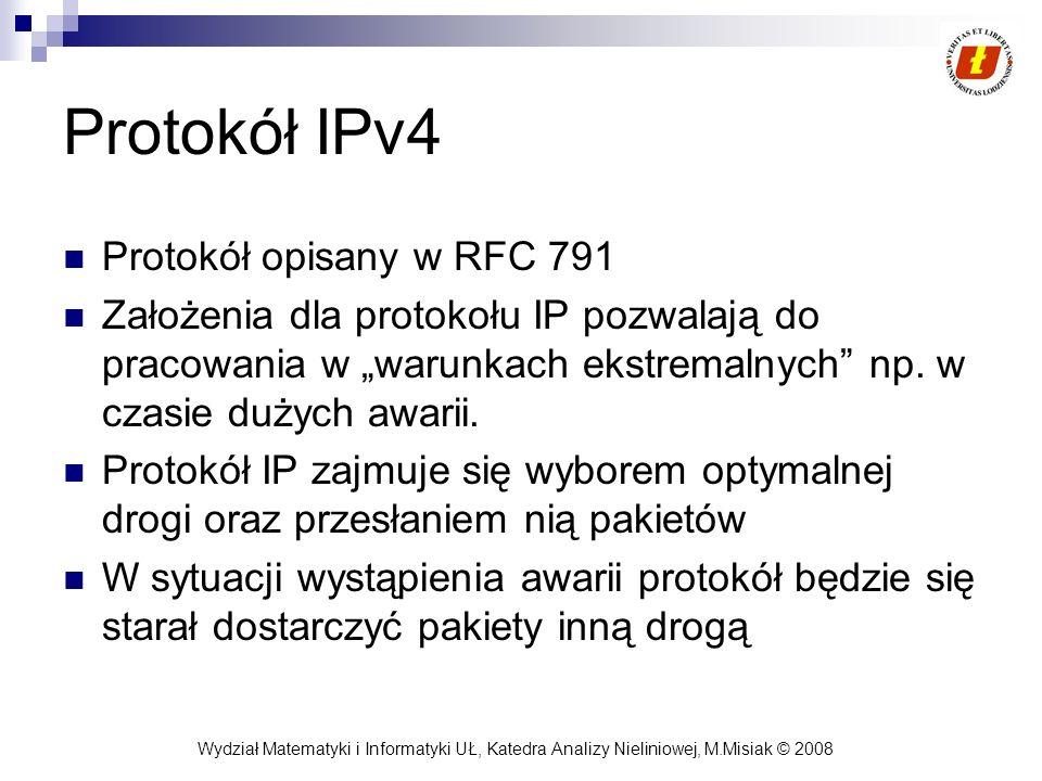 Wydział Matematyki i Informatyki UŁ, Katedra Analizy Nieliniowej, M.Misiak © 2008 Protokół IPv4 Protokół opisany w RFC 791 Założenia dla protokołu IP