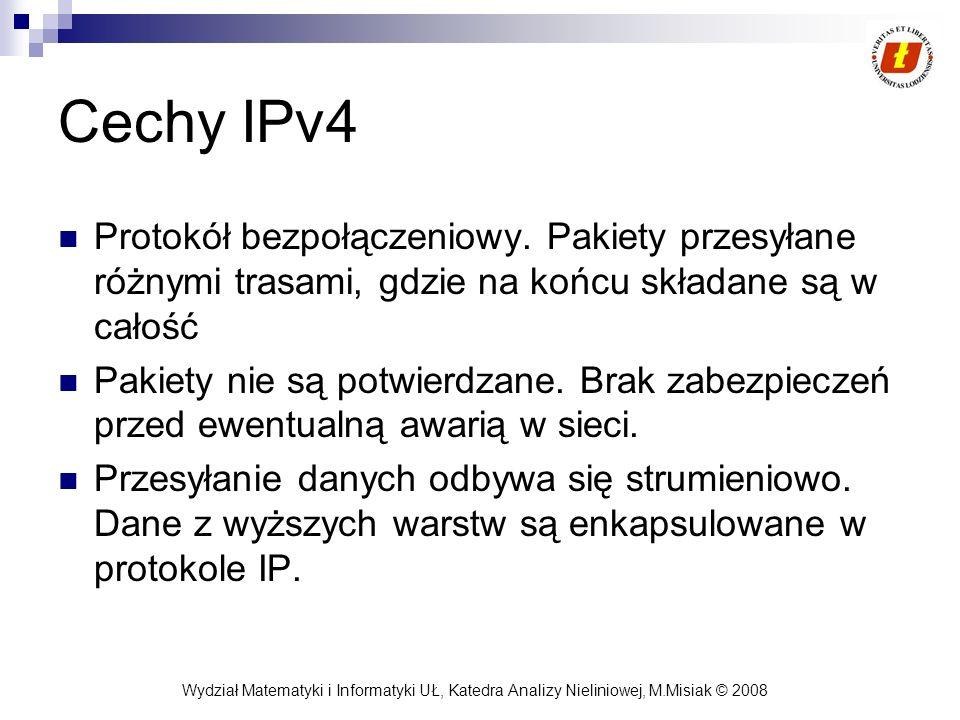 Wydział Matematyki i Informatyki UŁ, Katedra Analizy Nieliniowej, M.Misiak © 2008 Cechy IPv4 Protokół bezpołączeniowy. Pakiety przesyłane różnymi tras