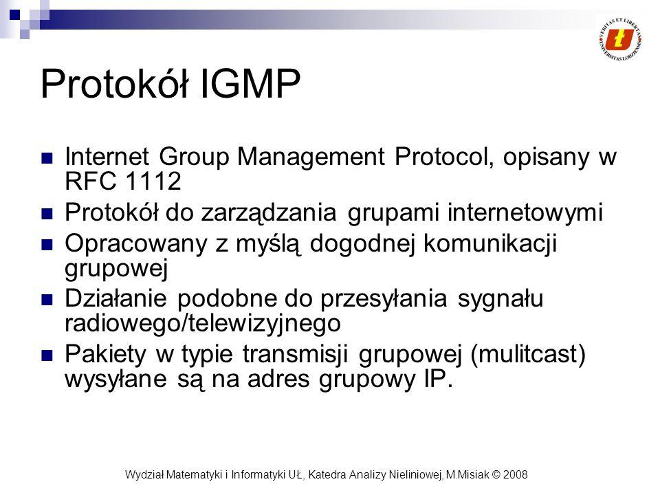 Wydział Matematyki i Informatyki UŁ, Katedra Analizy Nieliniowej, M.Misiak © 2008 Protokół IGMP Internet Group Management Protocol, opisany w RFC 1112