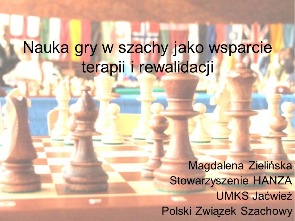 Nauka gry w szachy jako wsparcie terapii i rewalidacji Magdalena Zielińska Stowarzyszenie HANZA UMKS Jaćwież Polski Związek Szachowy