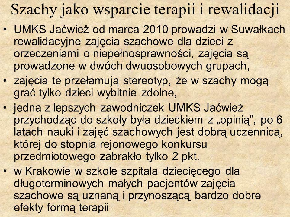 Szachy jako wsparcie terapii i rewalidacji UMKS Jaćwież od marca 2010 prowadzi w Suwałkach rewalidacyjne zajęcia szachowe dla dzieci z orzeczeniami o