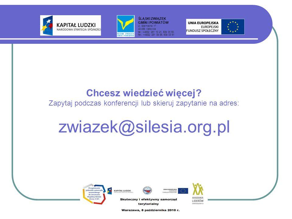 Chcesz wiedzieć więcej? Zapytaj podczas konferencji lub skieruj zapytanie na adres: zwiazek@silesia.org.pl ŚLĄSKI ZWIĄZEK GMIN I POWIATÓW ul. Stalmach