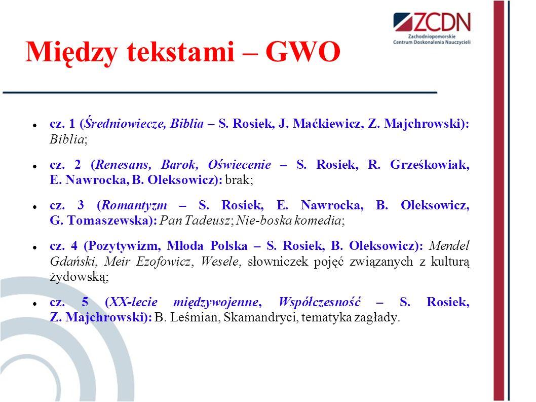 Między tekstami – GWO cz. 1 (Średniowiecze, Biblia – S. Rosiek, J. Maćkiewicz, Z. Majchrowski): Biblia; cz. 2 (Renesans, Barok, Oświecenie – S. Rosiek