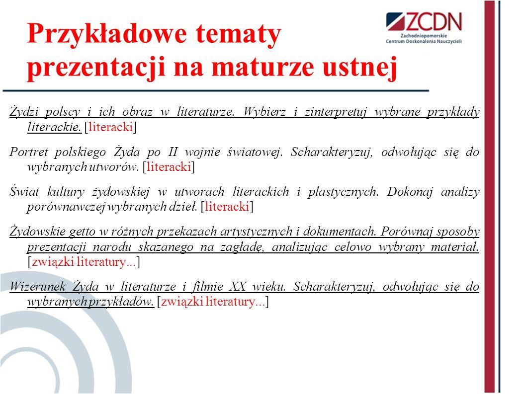 Przykładowe tematy prezentacji na maturze ustnej Żydzi polscy i ich obraz w literaturze. Wybierz i zinterpretuj wybrane przykłady literackie. [literac