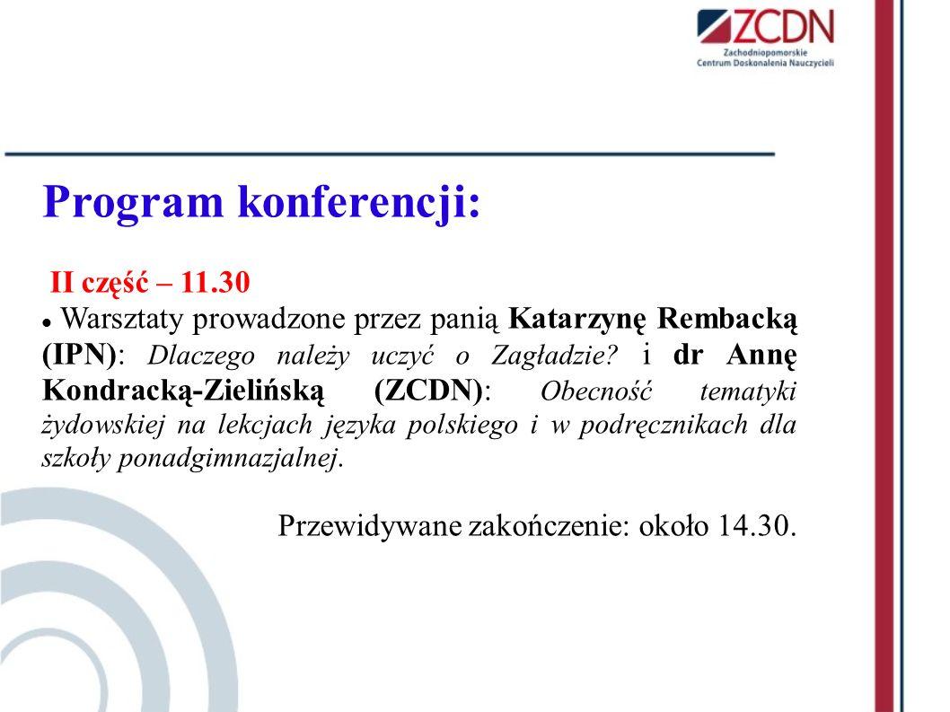 Program konferencji: II część – 11.30 Warsztaty prowadzone przez panią Katarzynę Rembacką (IPN): Dlaczego należy uczyć o Zagładzie? i dr Annę Kondrack