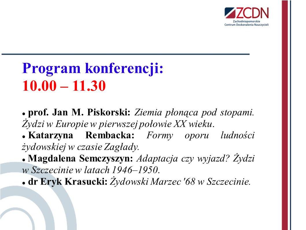 Program konferencji: Po przerwie 11.45 – 12.30 prezentacje uczniowskich projektów 12.30 – 13.30 spotkanie z Panią Różą Król, Przewodniczącą Towarzystwa Społeczno-Kulturalnego Żydów Oddział w Szczecinie