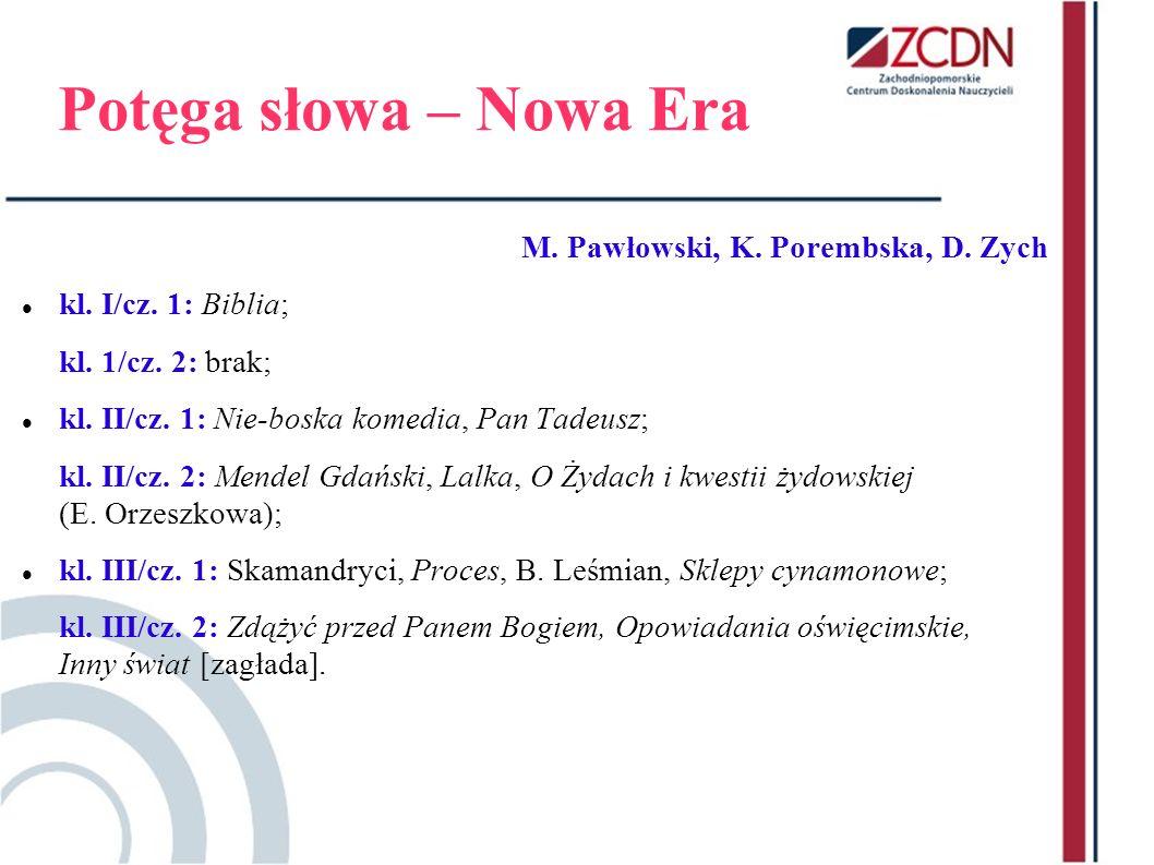 Potęga słowa – Nowa Era M. Pawłowski, K. Porembska, D. Zych kl. I/cz. 1: Biblia; kl. 1/cz. 2: brak; kl. II/cz. 1: Nie-boska komedia, Pan Tadeusz; kl.