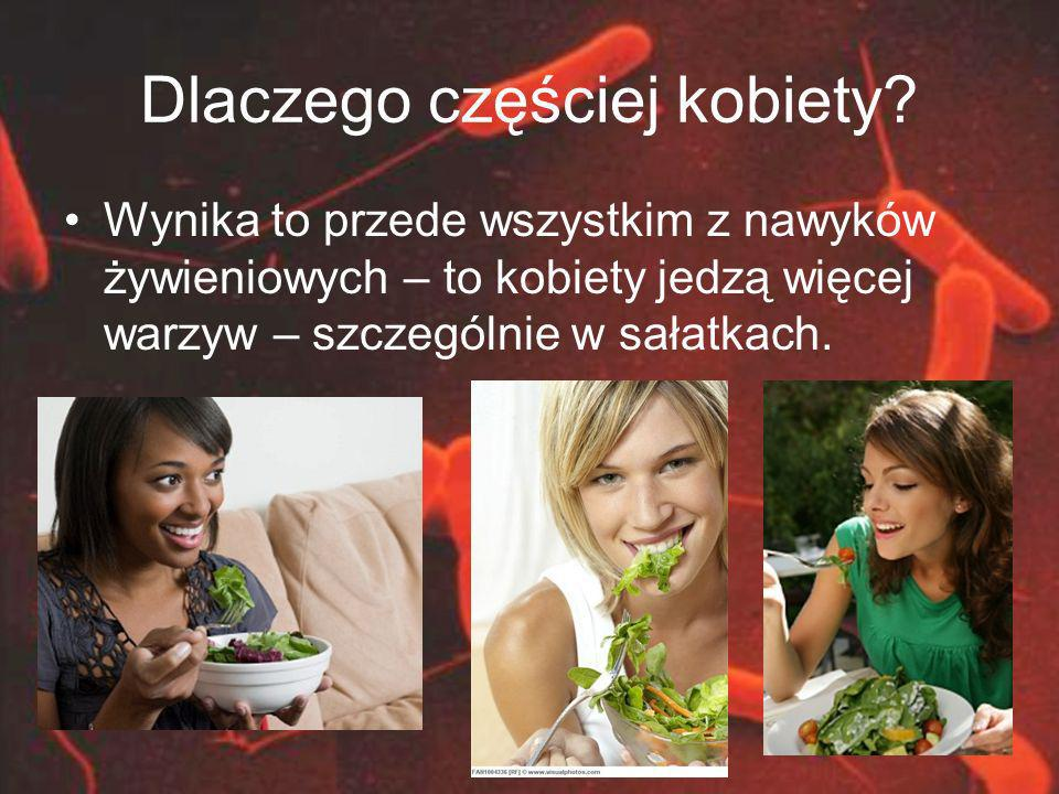 Dlaczego częściej kobiety? Wynika to przede wszystkim z nawyków żywieniowych – to kobiety jedzą więcej warzyw – szczególnie w sałatkach.