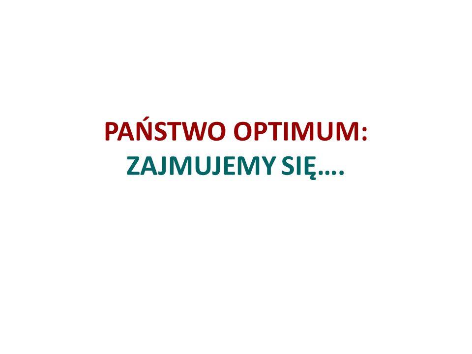 PAŃSTWO OPTIMUM: ZAJMUJEMY SIĘ….
