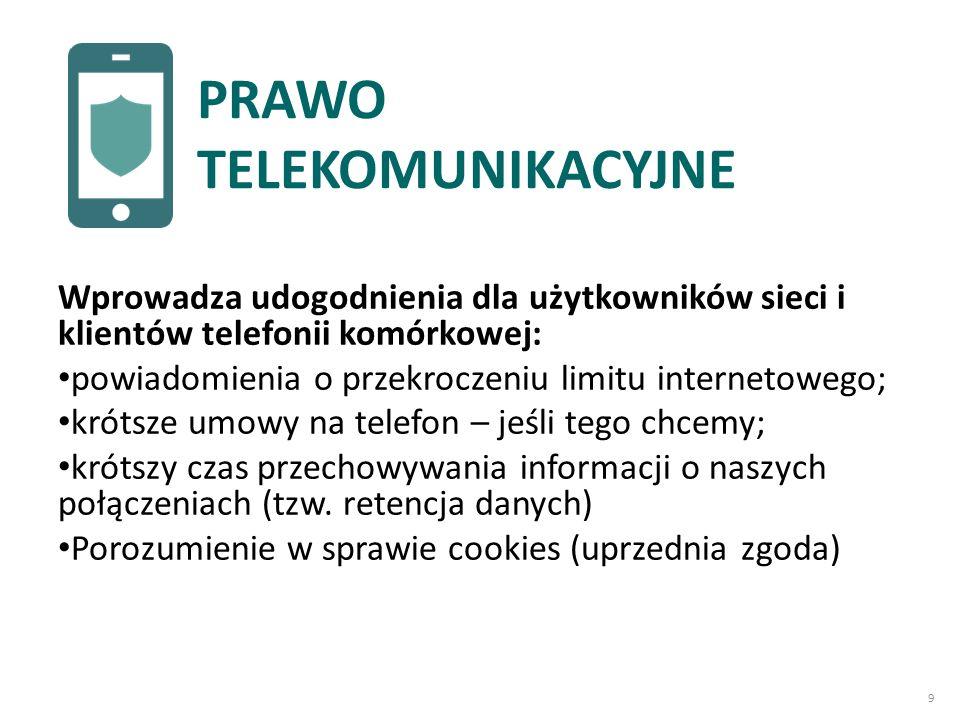 Wprowadza udogodnienia dla użytkowników sieci i klientów telefonii komórkowej: powiadomienia o przekroczeniu limitu internetowego; krótsze umowy na telefon – jeśli tego chcemy; krótszy czas przechowywania informacji o naszych połączeniach (tzw.