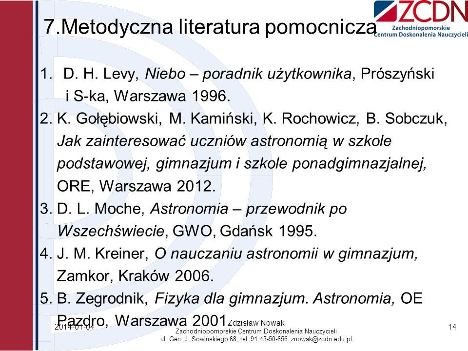 7.Metodyczna literatura pomocnicza 1.D. H. Levy, Niebo – poradnik użytkownika, Prószyński i S-ka, Warszawa 1996. 2. K. Gołębiowski, M. Kamiński, K. Ro