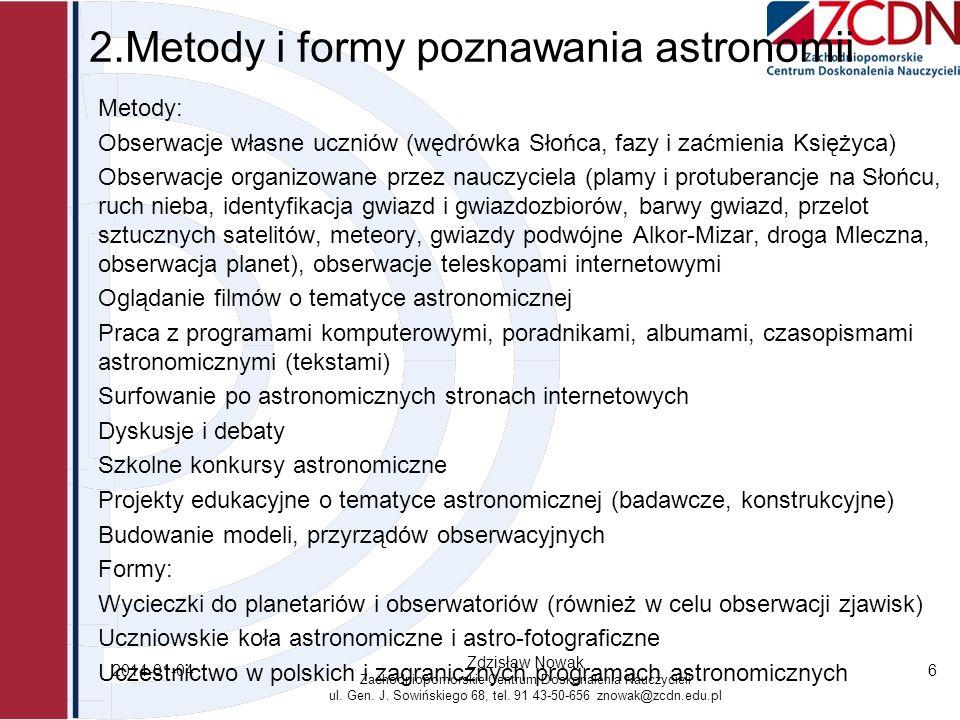 2.Metody i formy poznawania astronomii Metody: Obserwacje własne uczniów (wędrówka Słońca, fazy i zaćmienia Księżyca) Obserwacje organizowane przez na