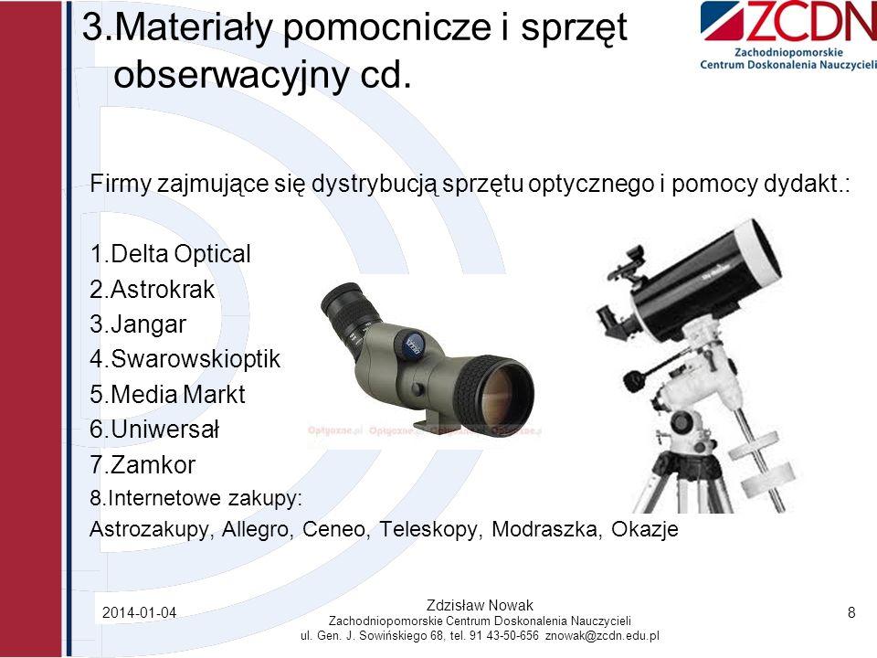 3.Materiały pomocnicze i sprzęt obserwacyjny cd. Firmy zajmujące się dystrybucją sprzętu optycznego i pomocy dydakt.: 1.Delta Optical 2.Astrokrak 3.Ja