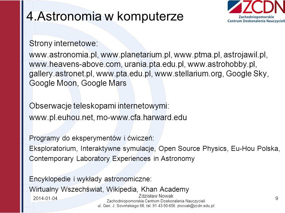 4.Astronomia w komputerze Strony internetowe: www.astronomia.pl, www.planetarium.pl, www.ptma.pl, astrojawil.pl, www.heavens-above.com, urania.pta.edu