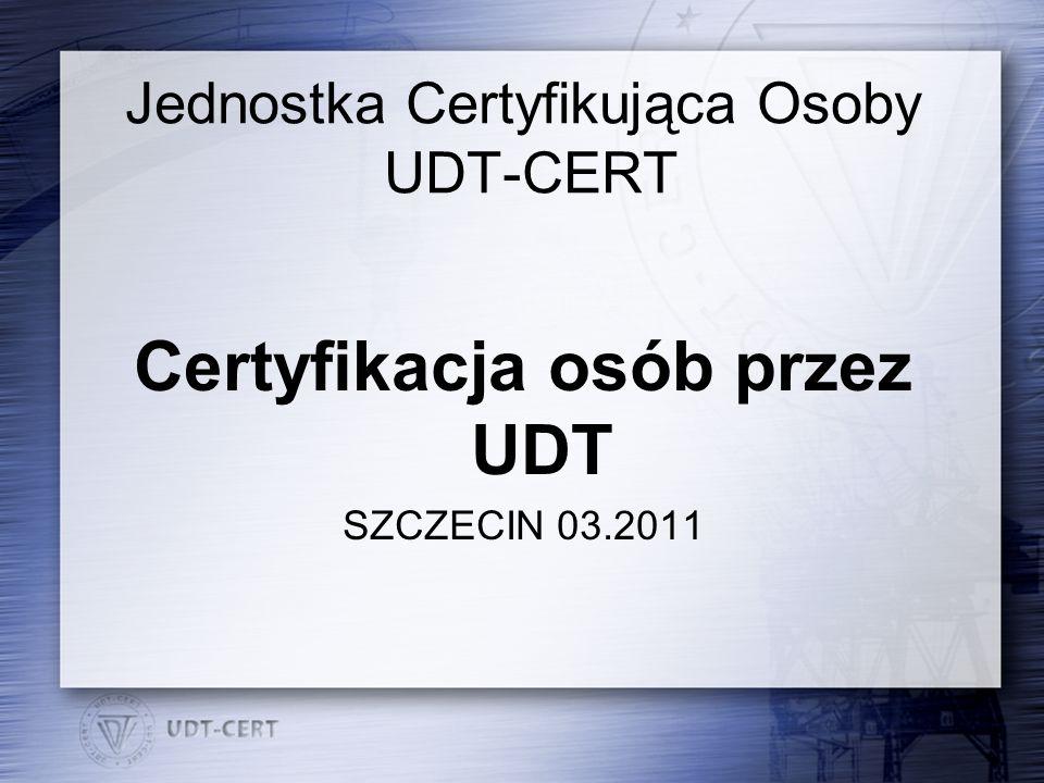 Jednostka Certyfikująca Osoby UDT-CERT Certyfikacja osób przez UDT SZCZECIN 03.2011
