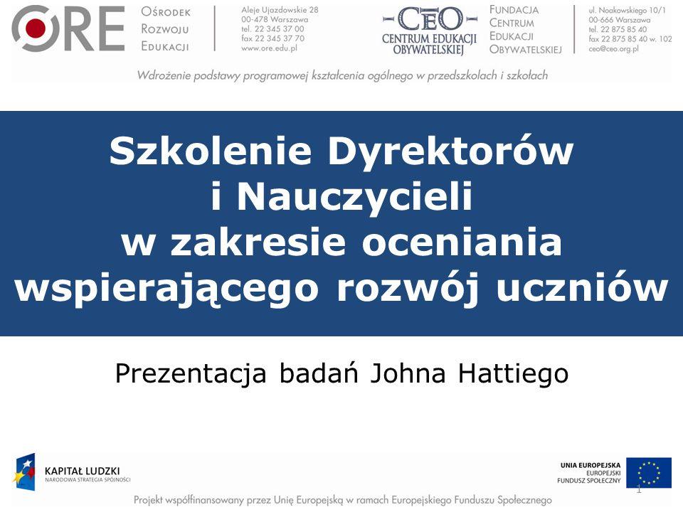 Szkolenie Dyrektorów i Nauczycieli w zakresie oceniania wspierającego rozwój uczniów 1 Prezentacja badań Johna Hattiego