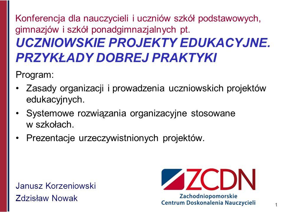 1 Konferencja dla nauczycieli i uczniów szkół podstawowych, gimnazjów i szkół ponadgimnazjalnych pt. UCZNIOWSKIE PROJEKTY EDUKACYJNE. PRZYKŁADY DOBREJ