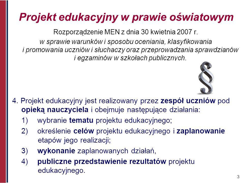 3 Projekt edukacyjny w prawie oświatowym Rozporządzenie MEN z dnia 30 kwietnia 2007 r. w sprawie warunków i sposobu oceniania, klasyfikowania i promow