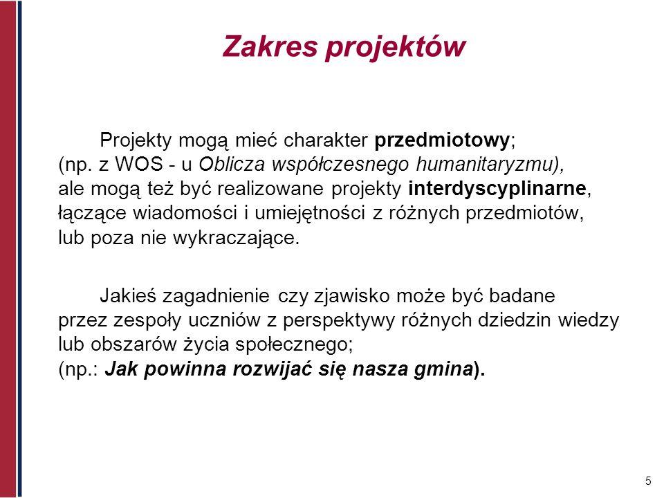 5 Zakres projektów Projekty mogą mieć charakter przedmiotowy; (np. z WOS - u Oblicza współczesnego humanitaryzmu), ale mogą też być realizowane projek