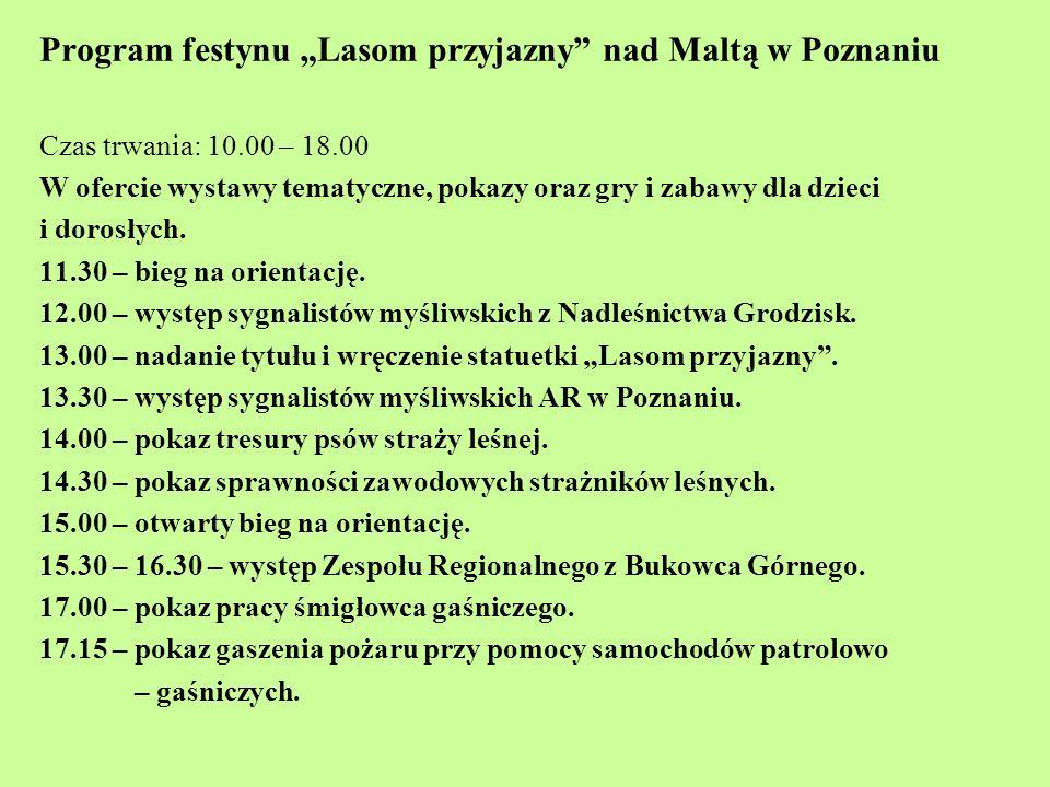 Program festynu Lasom przyjazny nad Maltą w Poznaniu Czas trwania: 10.00 – 18.00 W ofercie wystawy tematyczne, pokazy oraz gry i zabawy dla dzieci i d